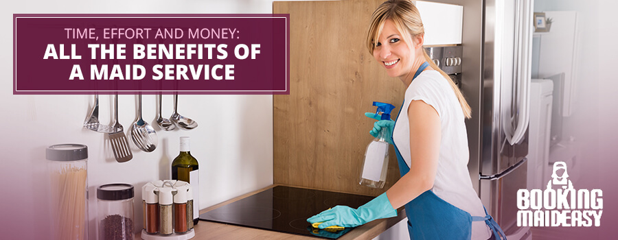 Time, Effort and Money All the Benefits of a Maid Service